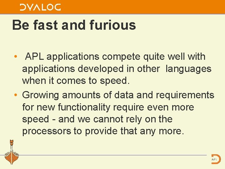Be fast and furious • APL applications compete quite well with applications developed in