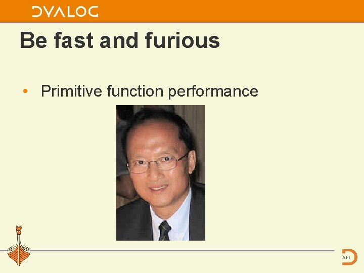Be fast and furious • Primitive function performance