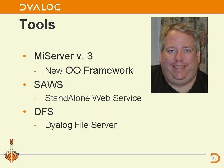 Tools • Mi. Server v. 3 New OO Framework • SAWS Stand. Alone Web