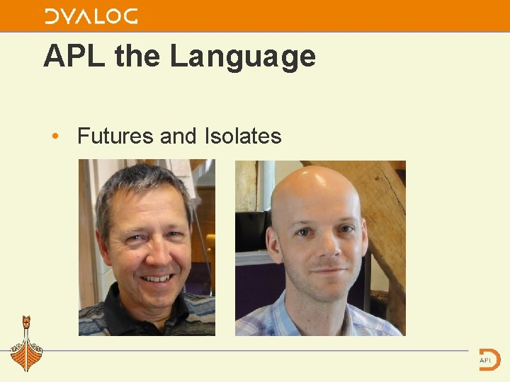 APL the Language • Futures and Isolates