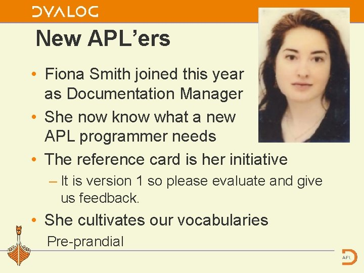 New APL'ers • Fiona Smith joined this year as Documentation Manager • She now