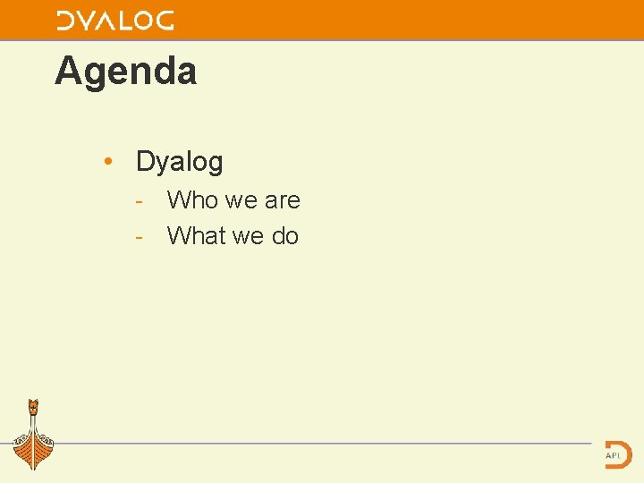 Agenda • Dyalog Who we are What we do
