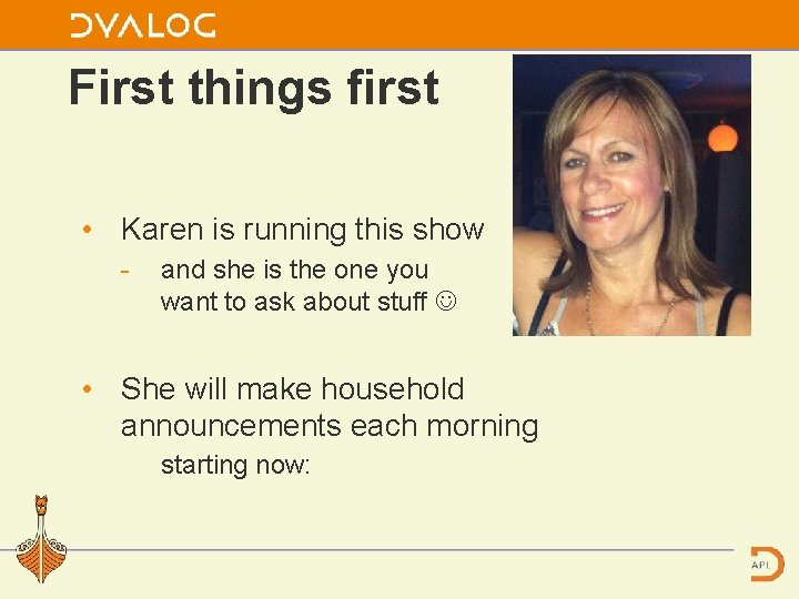 First things first • Karen is running this show and she is the one
