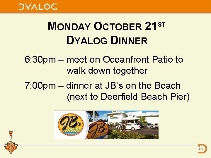 MONDAY OCTOBER 21 ST DYALOG DINNER 6: 30 pm – meet on Oceanfront Patio