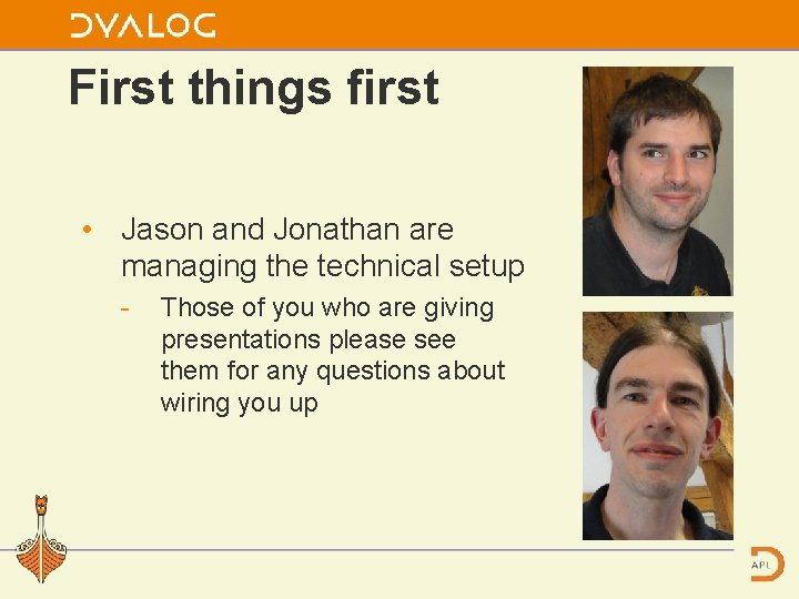 First things first • Jason and Jonathan are managing the technical setup Those of