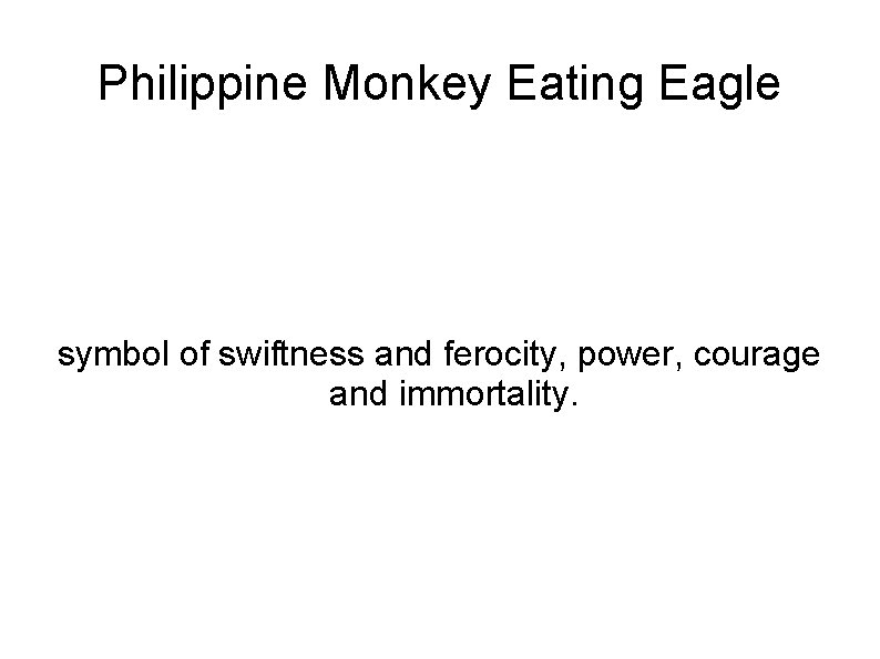 Philippine Monkey Eating Eagle symbol of swiftness and ferocity, power, courage and immortality.