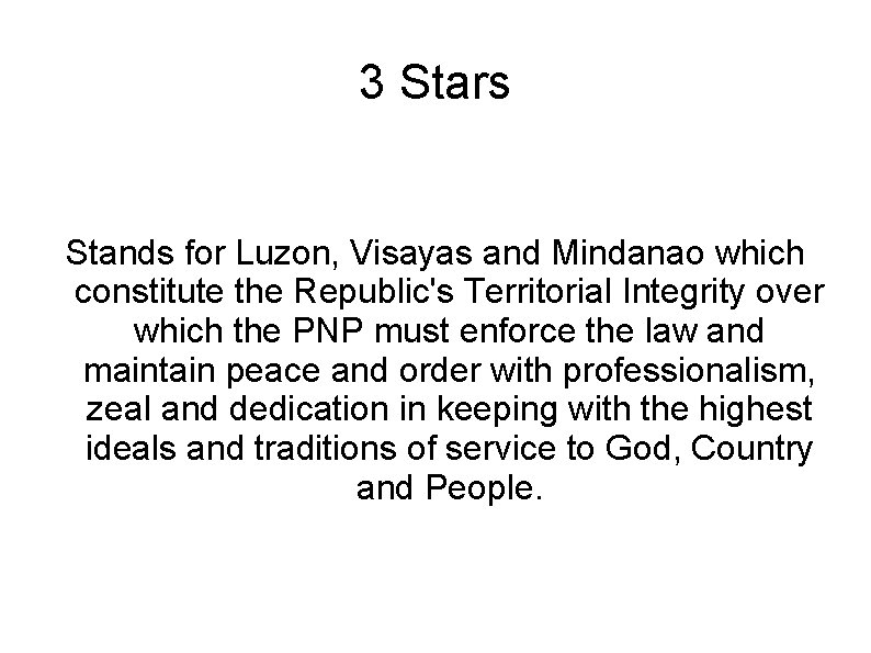 3 Stars Stands for Luzon, Visayas and Mindanao which constitute the Republic's Territorial Integrity