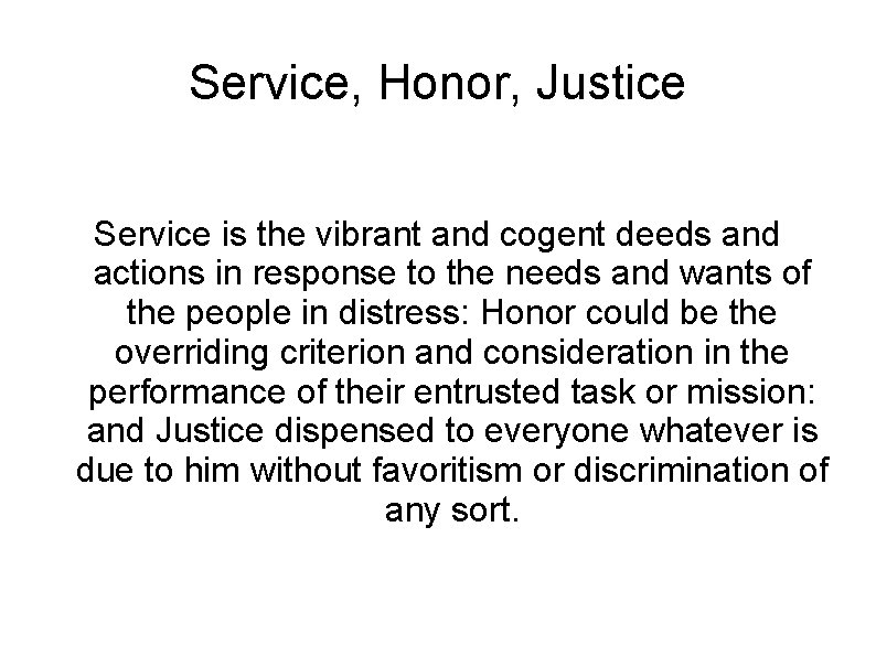 Service, Honor, Justice Service is the vibrant and cogent deeds and actions in response