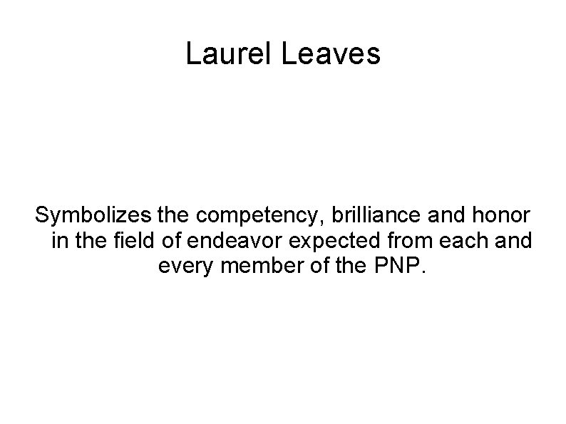 Laurel Leaves Symbolizes the competency, brilliance and honor in the field of endeavor expected