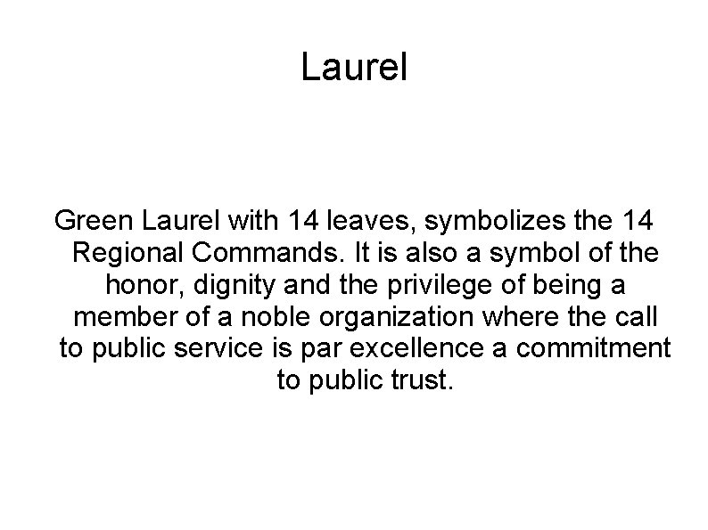 Laurel Green Laurel with 14 leaves, symbolizes the 14 Regional Commands. It is also