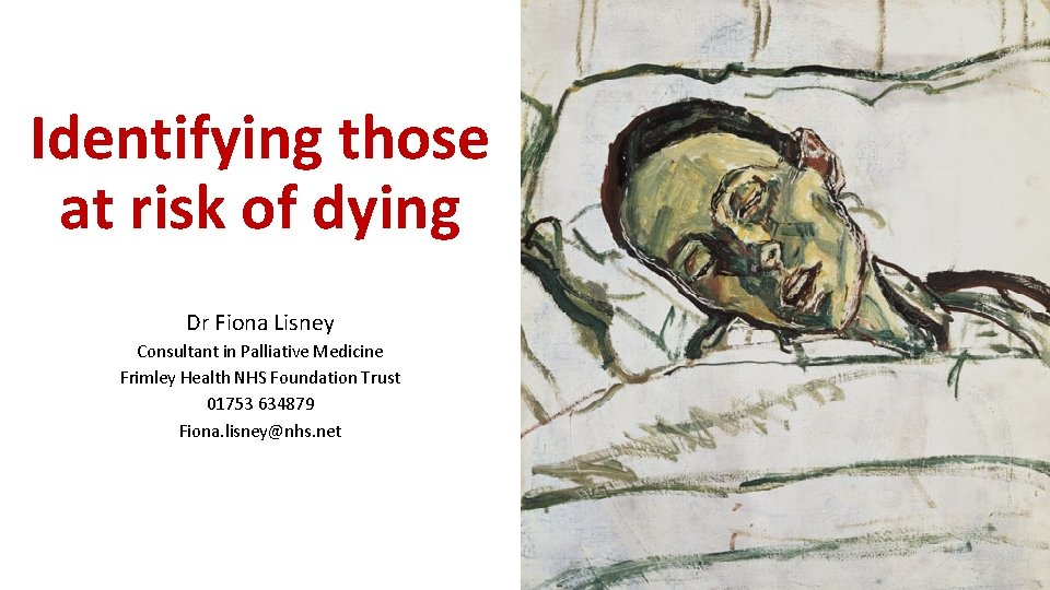 Identifying those at risk of dying Dr Fiona Lisney Consultant in Palliative Medicine Frimley