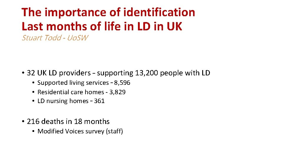 The importance of identification Last months of life in LD in UK Stuart Todd