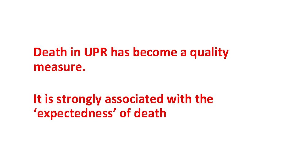 Death in UPR has become a quality measure. It is strongly associated with the