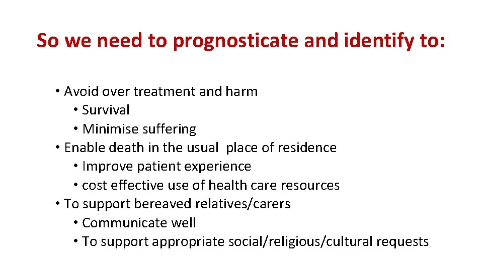 So we need to prognosticate and identify to: • Avoid over treatment and harm