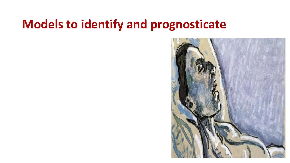 Models to identify and prognosticate