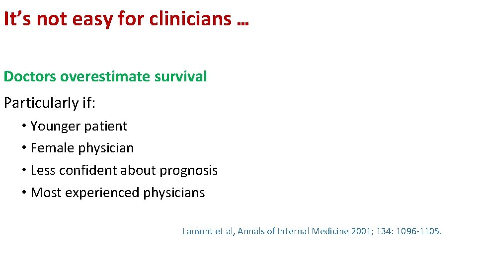 It's not easy for clinicians … Doctors overestimate survival Particularly if: • Younger patient
