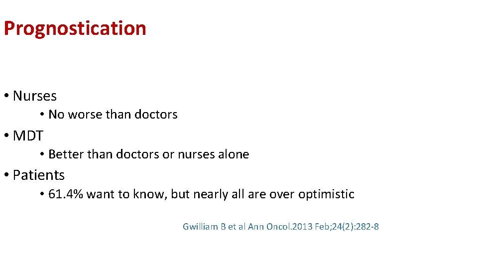 Prognostication • Nurses • No worse than doctors • MDT • Better than doctors