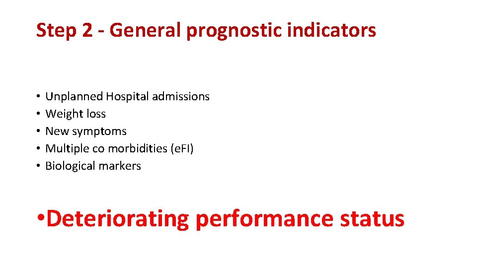 Step 2 - General prognostic indicators • • • Unplanned Hospital admissions Weight loss