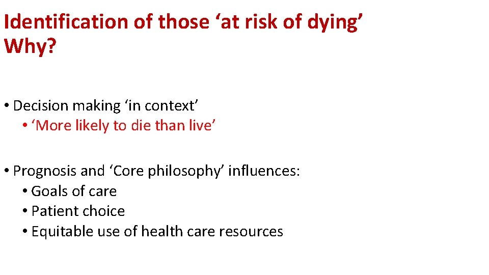 Identification of those 'at risk of dying' Why? • Decision making 'in context' •