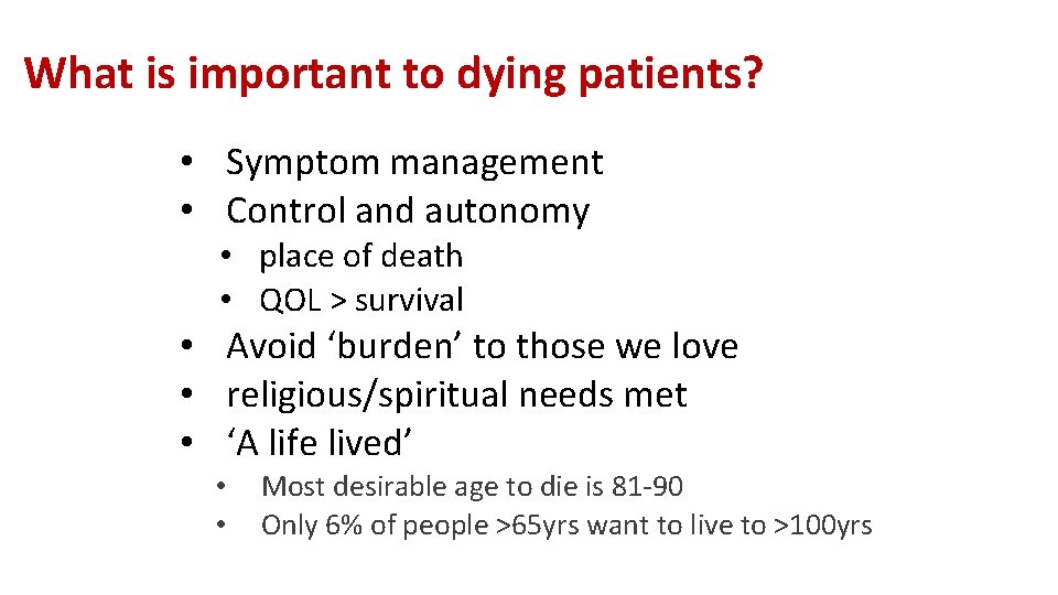 What is important to dying patients? • Symptom management • Control and autonomy •