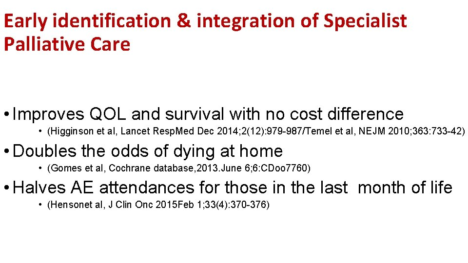 Early identification & integration of Specialist Palliative Care • Improves QOL and survival with