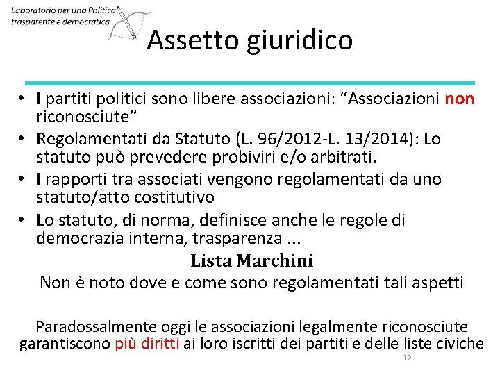 """Assetto giuridico • I partiti politici sono libere associazioni: """"Associazioni non riconosciute"""" • Regolamentati"""