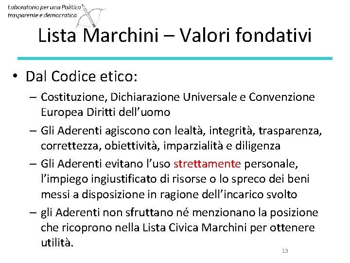 Lista Marchini – Valori fondativi • Dal Codice etico: – Costituzione, Dichiarazione Universale e