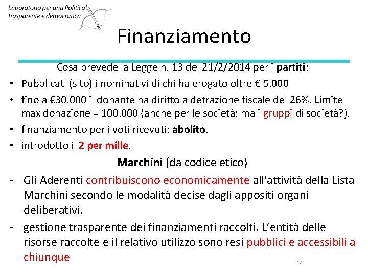 Finanziamento • • Cosa prevede la Legge n. 13 del 21/2/2014 per i partiti: