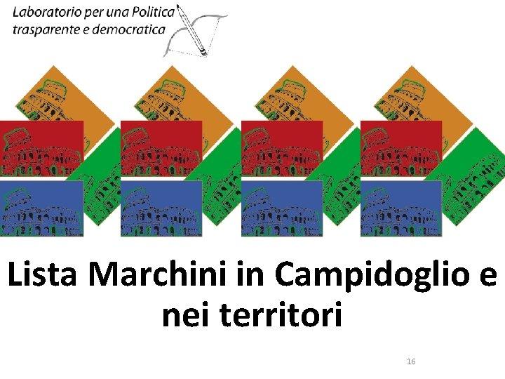 Lista Marchini in Campidoglio e nei territori 16