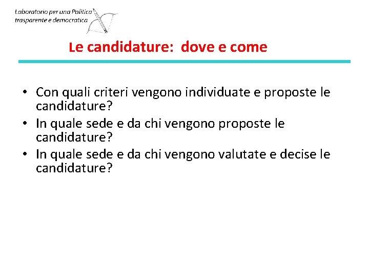 Le candidature: dove e come • Con quali criteri vengono individuate e proposte le