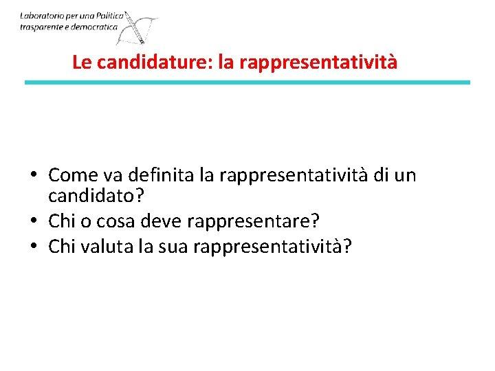 Le candidature: la rappresentatività • Come va definita la rappresentatività di un candidato? •
