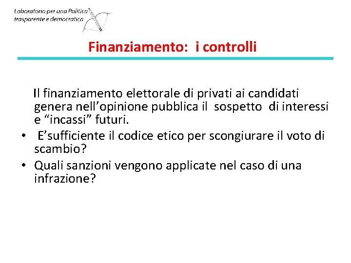 Finanziamento: i controlli Il finanziamento elettorale di privati ai candidati genera nell'opinione pubblica il