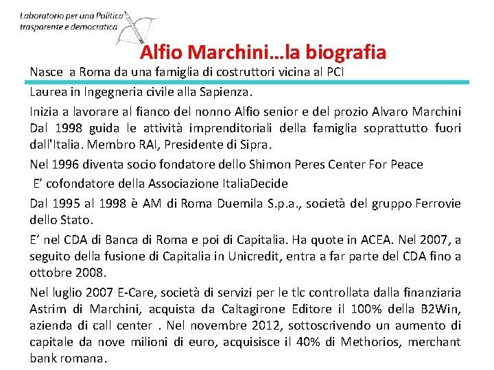 Alfio Marchini…la biografia Nasce a Roma da una famiglia di costruttori vicina al PCI
