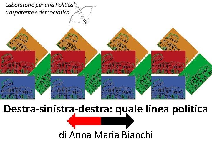 Destra-sinistra-destra: quale linea politica di Anna Maria Bianchi