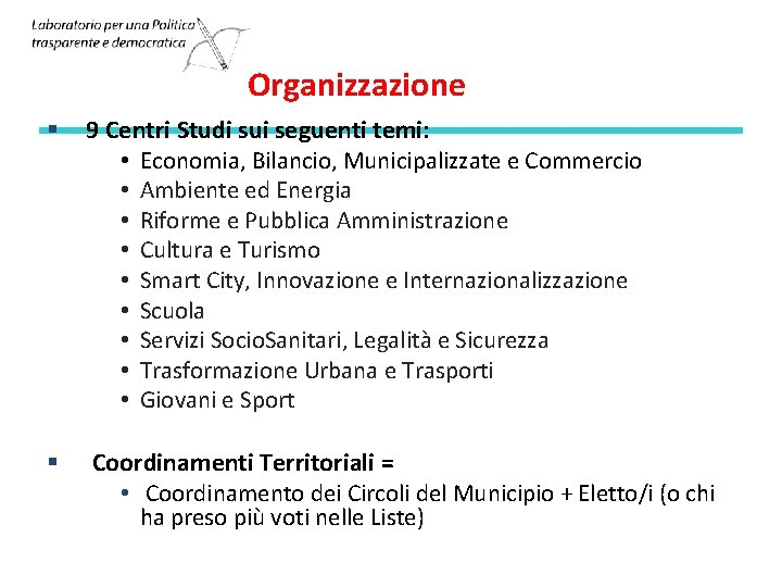 Organizzazione § 9 Centri Studi sui seguenti temi: • Economia, Bilancio, Municipalizzate e Commercio