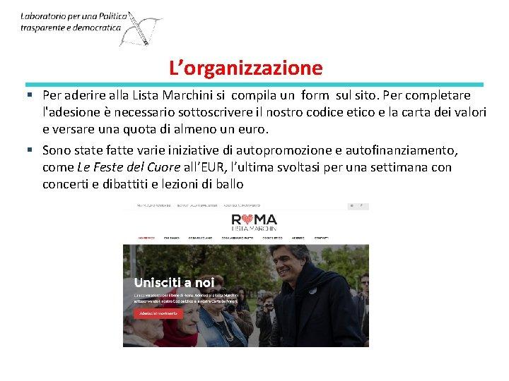 L'organizzazione § Per aderire alla Lista Marchini si compila un form sul sito. Per