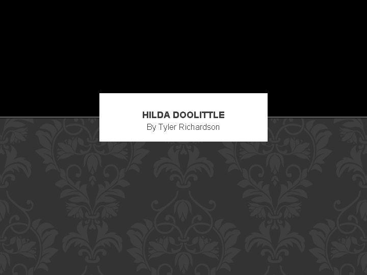 HILDA DOOLITTLE By Tyler Richardson