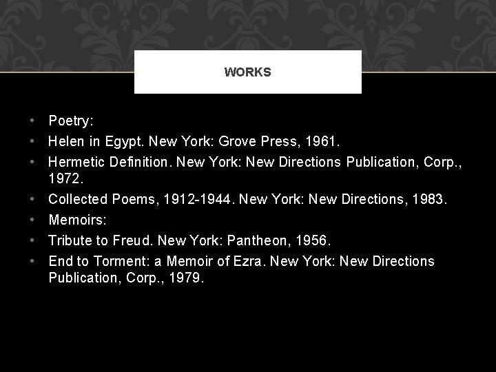 WORKS • Poetry: • Helen in Egypt. New York: Grove Press, 1961. • Hermetic