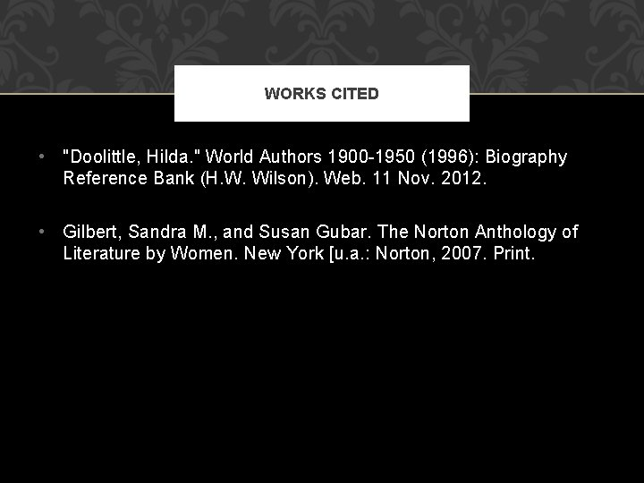 """WORKS CITED • """"Doolittle, Hilda. """" World Authors 1900 -1950 (1996): Biography Reference Bank"""