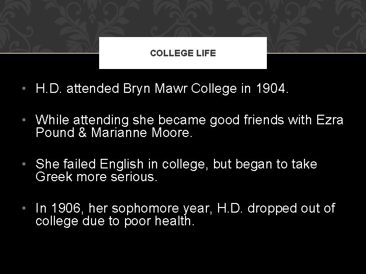 COLLEGE LIFE • H. D. attended Bryn Mawr College in 1904. • While attending