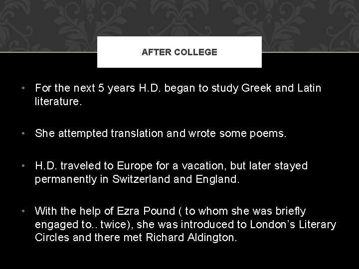 AFTER COLLEGE • For the next 5 years H. D. began to study Greek