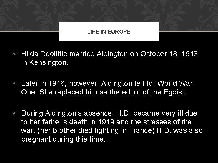 LIFE IN EUROPE • Hilda Doolittle married Aldington on October 18, 1913 in Kensington.