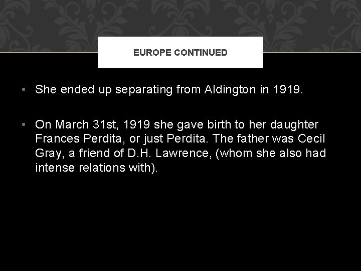 EUROPE CONTINUED • She ended up separating from Aldington in 1919. • On March