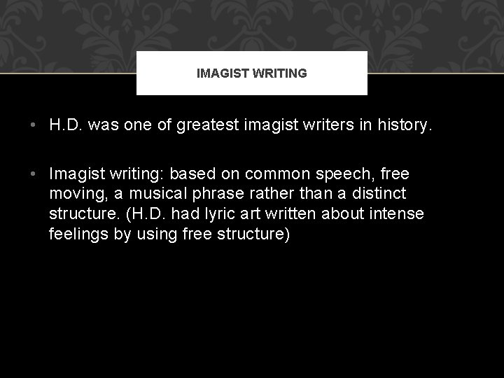 IMAGIST WRITING • H. D. was one of greatest imagist writers in history. •
