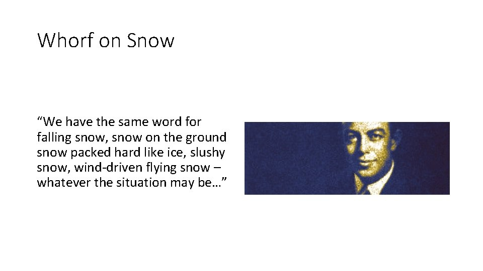 """Whorf on Snow """"We have the same word for falling snow, snow on the"""