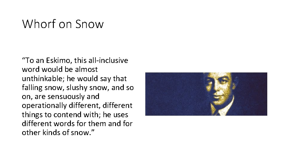 """Whorf on Snow """"To an Eskimo, this all-inclusive word would be almost unthinkable; he"""