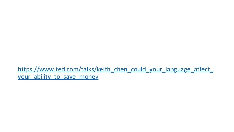 https: //www. ted. com/talks/keith_chen_could_your_language_affect_ your_ability_to_save_money