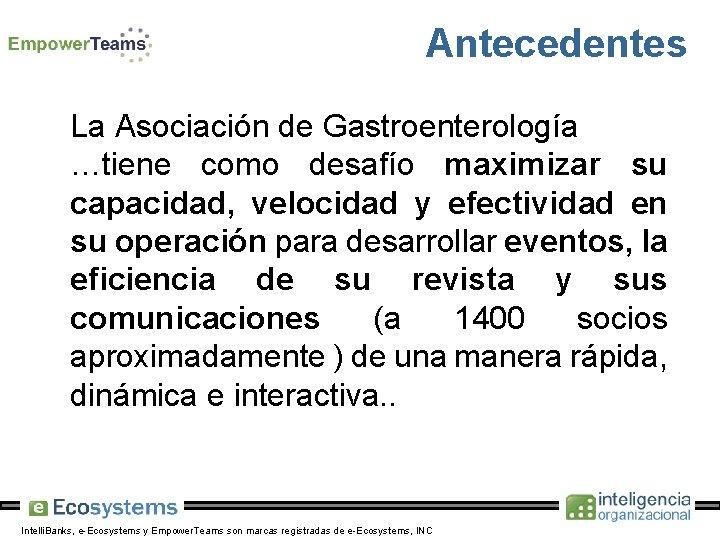 Antecedentes La Asociación de Gastroenterología …tiene como desafío maximizar su capacidad, velocidad y efectividad