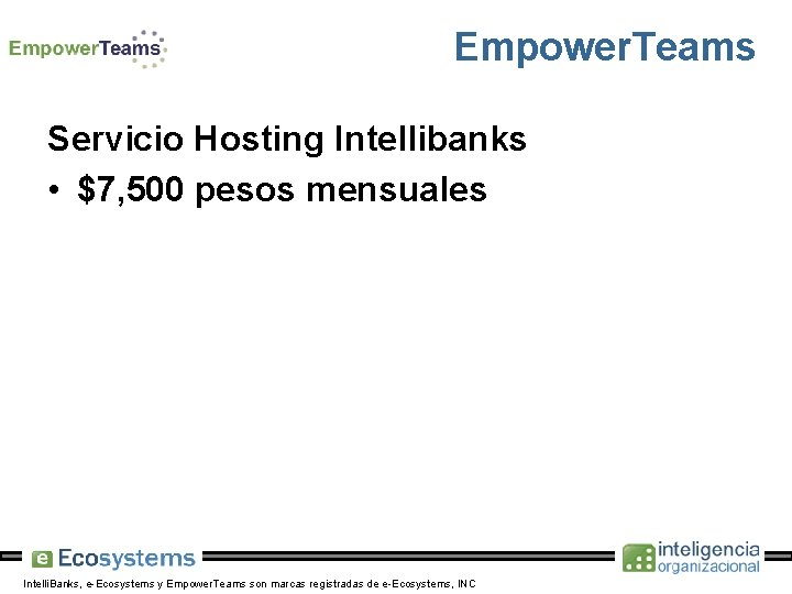 Empower. Teams Servicio Hosting Intellibanks • $7, 500 pesos mensuales Intelli. Banks, e-Ecosystems y