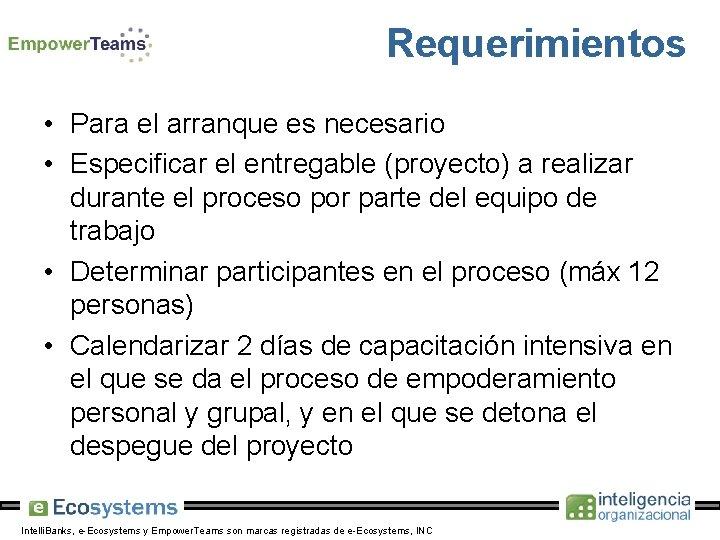 Requerimientos • Para el arranque es necesario • Especificar el entregable (proyecto) a realizar